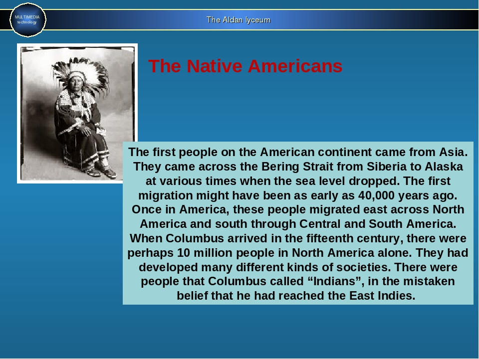 The Aldan lyceum MULTIMEDIA technology The Native Americans The first people...