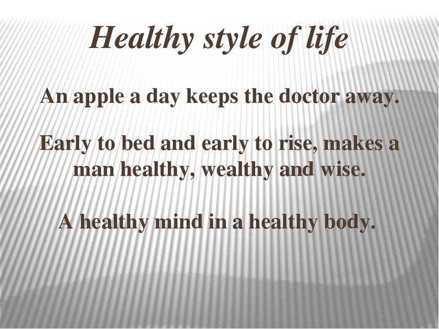 Healthy style of life An apple a day keeps the doctor away. Early to bed and...
