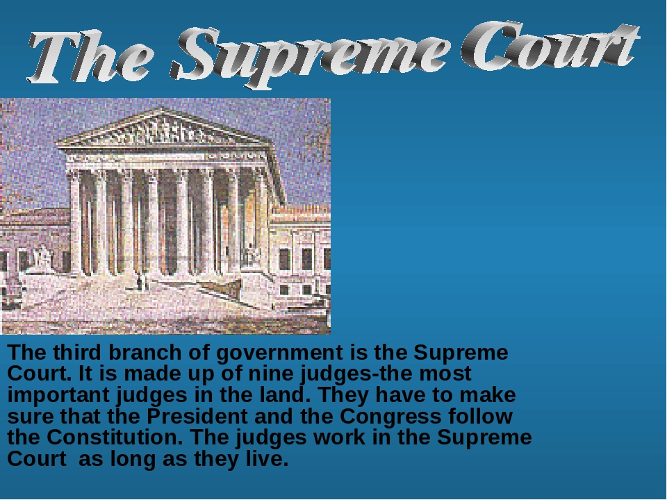 The third branch of government is the Supreme Court. It is made up of nine ju...