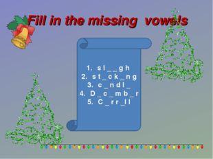 Fill in the missing vowels s l _ _ g h s t _ c k _ n g c _ n d l _ D _ c _ m