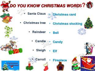 DO YOU KNOW CHRISTMAS WORDS? Santa Claus Christmas tree Reindeer Candle Sleig