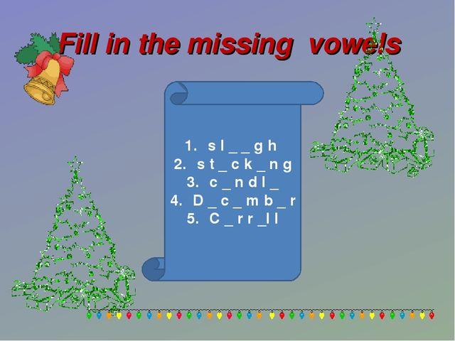 Fill in the missing vowels s l _ _ g h s t _ c k _ n g c _ n d l _ D _ c _ m...