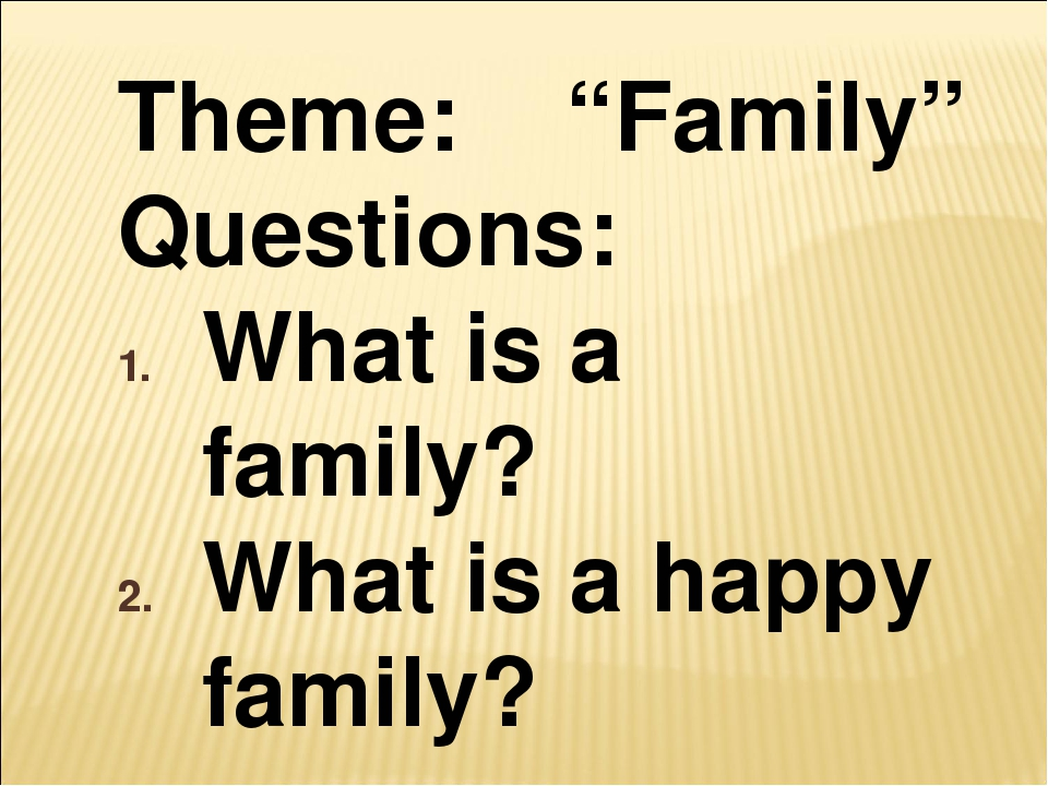 "Theme: ""Family"" Questions: What is a family? What is a happy family?"