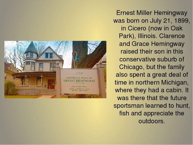 an analysis of ernest miller hemingway in oak park illinois Ernest hemingway was a nobel prize-winning american writer this biography of ernest hemingway provides detailed information about his childhood childhood & early life ernest miller hemingway was born on july 21, 1899, in oak park, illinois his father, clarence edmonds hemingway, was a.