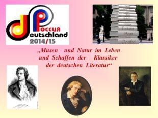 """""""Musen und Natur im Leben und Schaffen der Klassiker der deutschen Literatur"""""""