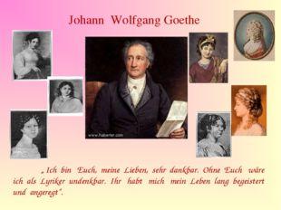 """Johann Wolfgang Goethe """" Ich bin Euch, meine Lieben, sehr dankbar. Ohne Euch"""