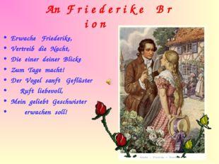An F r i e d e r i k e B r i o n Erwache Friederike, Vertreib die Nacht, Die