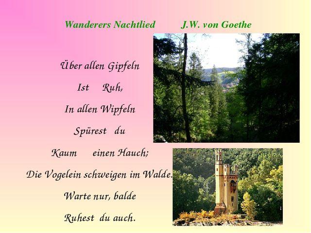 Wanderers Nachtlied J.W. von Goethe Über allen Gipfeln Ist Ruh, In allen Wipf...