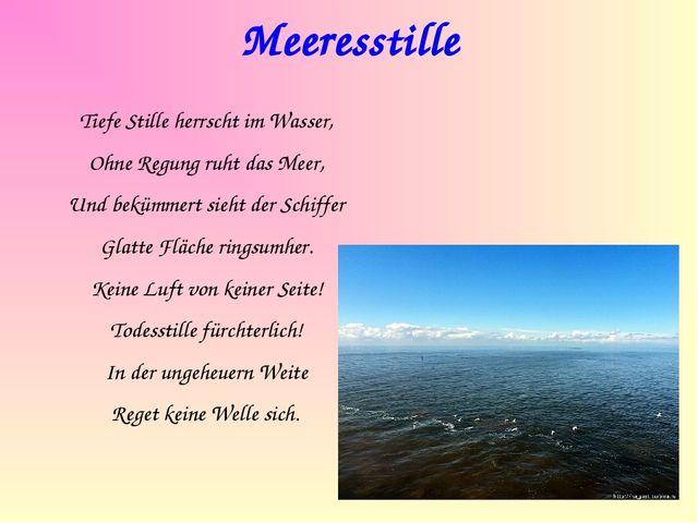 Meeresstille Tiefe Stille herrscht im Wasser, Ohne Regung ruht das Meer, Und...