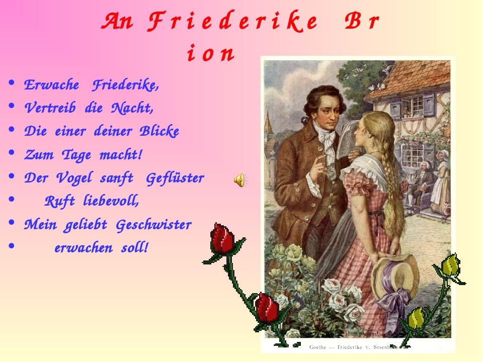 An F r i e d e r i k e B r i o n Erwache Friederike, Vertreib die Nacht, Die...