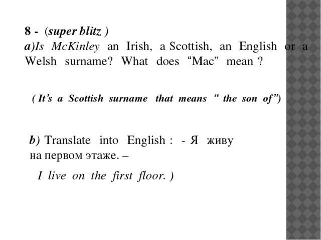 8 - (super blitz ) a)Is McKinley an Irish, a Scottish, an English or a Welsh...