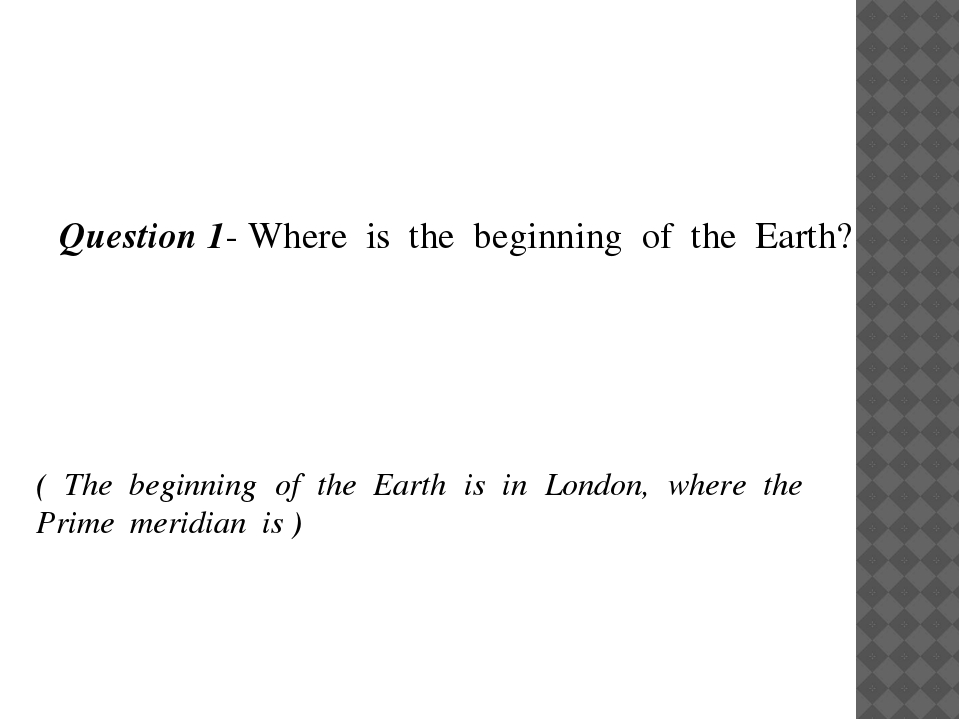 Question 1- Where is the beginning of the Earth? ( The beginning of the Earth...