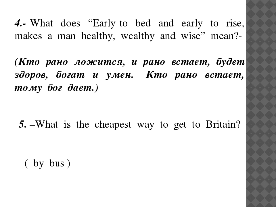 """4.- What does """"Early to bed and early to rise, makes a man healthy, wealthy a..."""