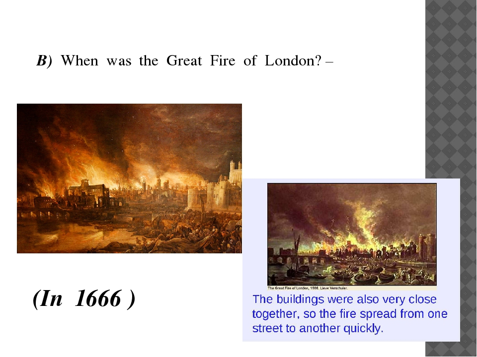 B) When was the Great Fire of London? – (In 1666 )