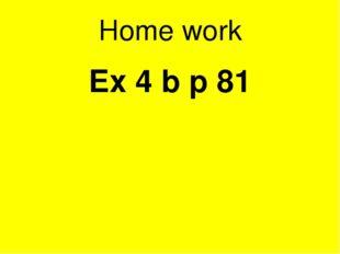 Home work Ex 4 b p 81
