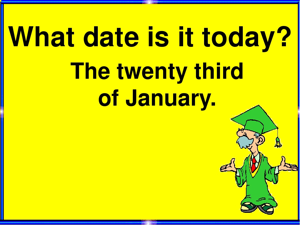 What date is it today? The twenty third of January.