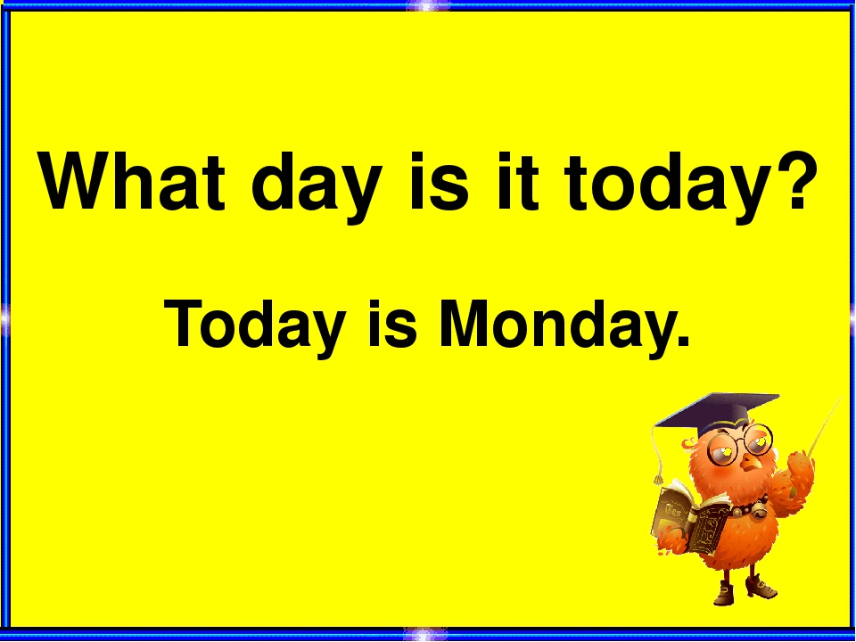 What day is it today? Today is Monday.