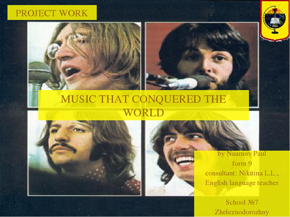 PROJECT WORK MUSIC THAT CONQUERED THE WORLD by Naumov Paul form 9 consultant:...