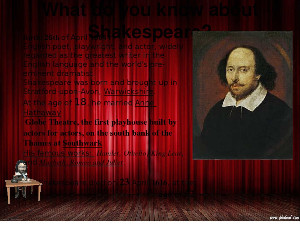 What do you know about Shakespeare? Birth: 26th of April 1564 г Englishpoet,...