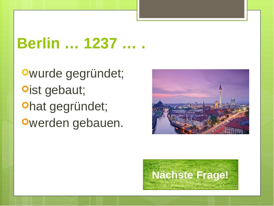 Berlin … 1237 … . wurde gegründet; ist gebaut; hat gegründet; werden gebauen....