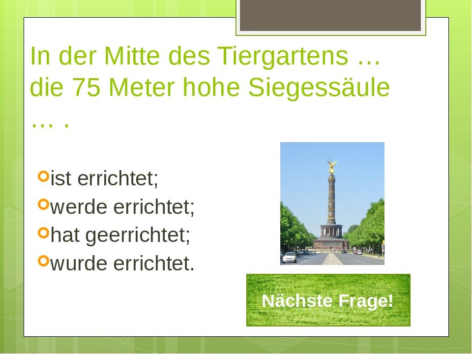 In der Mitte des Tiergartens … die 75 Meter hohe Siegessäule … . ist errichte...