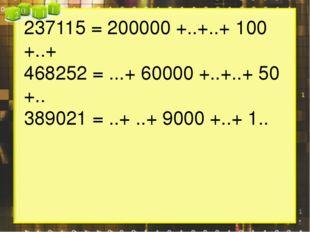 237115 = 200000 +..+..+ 100 +..+ 468252 = ...+ 60000 +..+..+ 50 +.. 389021 =