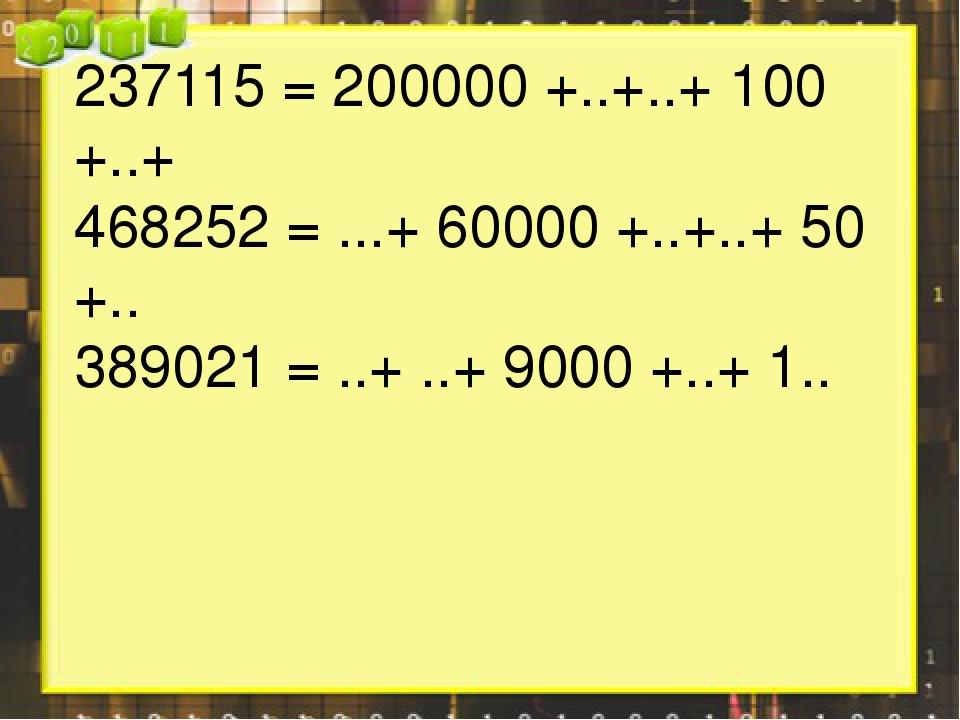 237115 = 200000 +..+..+ 100 +..+ 468252 = ...+ 60000 +..+..+ 50 +.. 389021 =...