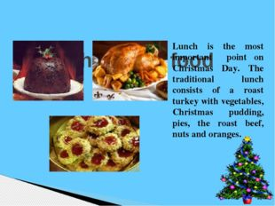 Christmas food Lunch is the most important point on Christmas Day. The tradi