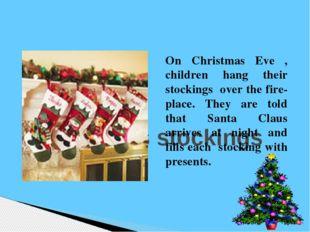 Christmas stockings  On Christmas Eve , children hang their stockings over