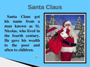 Santa Claus Santa Claus got his name from a man known as St. Nicolas, who liv