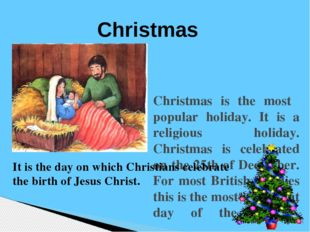 Christmas is the most popular holiday. It is a religious holiday. Christmas