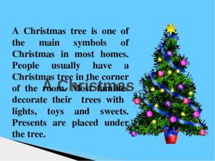 A Christmas Tree A Christmas tree is one of the main symbols of Christmas in