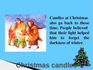 Christmas candles Candles at Christmas also go back to those time. People be