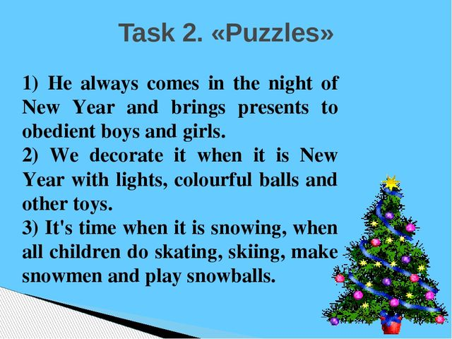 Task 2. «Puzzles» 1) He always comes in the night of New Year and brings pres...