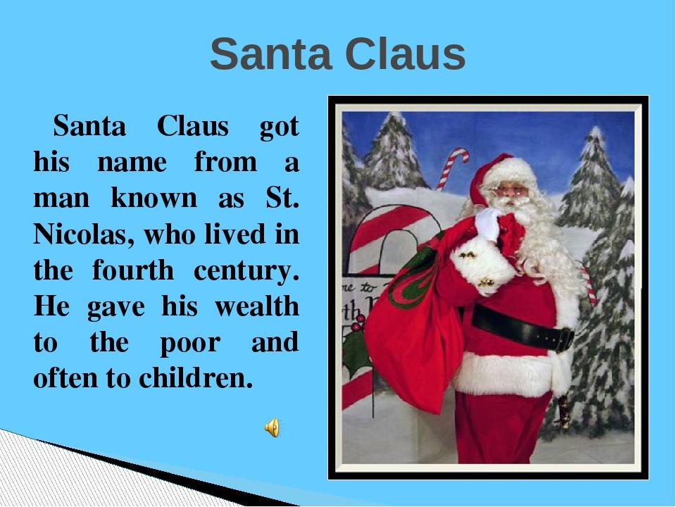 Santa Claus Santa Claus got his name from a man known as St. Nicolas, who liv...