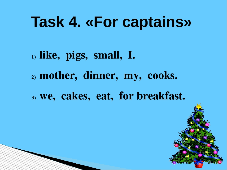 Task 4. «For captains» like, pigs, small, I. mother, dinner, my, cooks. we, c...