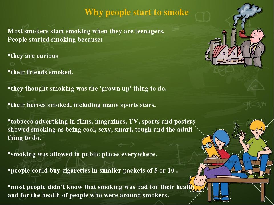 the reasons why people start smoking Most people who smoke start around or before age 18 top 10 reasons people start smoking (based on research) here.