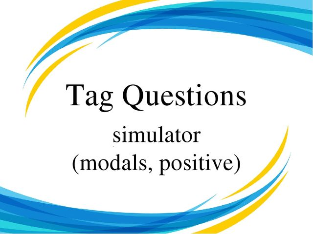 Tag Questions simulator (modals, positive)