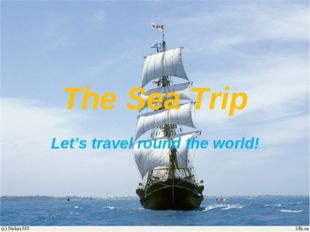 The Sea Trip Let's travel round the world!