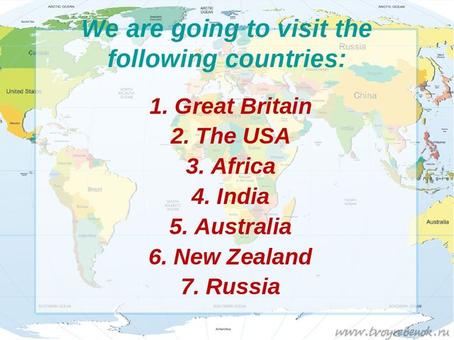 We are going to visit the following countries: 1. Great Britain 2. The USA 3....