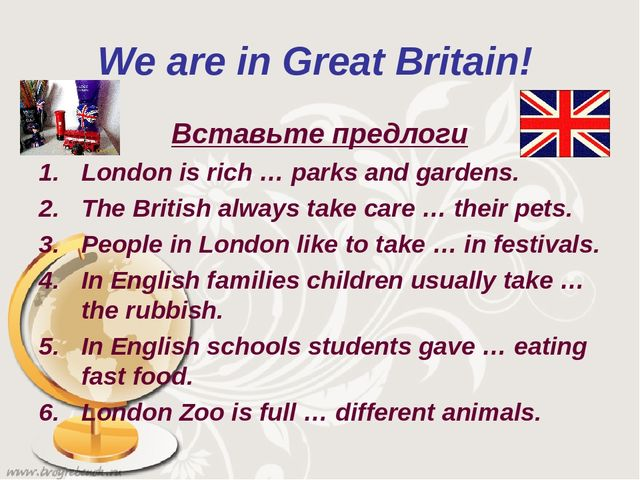 We are in Great Britain! Вставьте предлоги London is rich … parks and gardens...