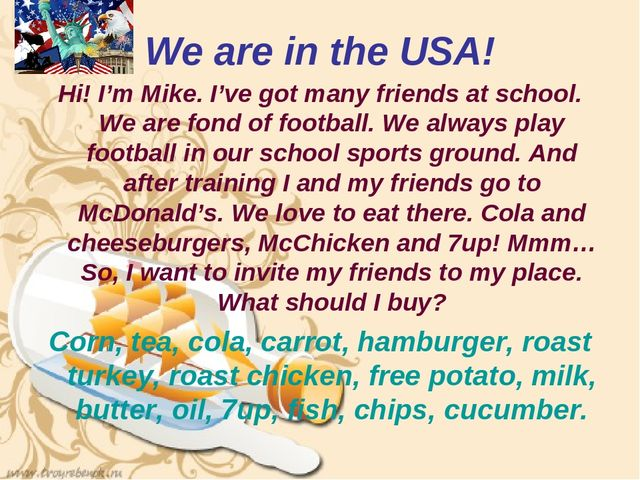 We are in the USA! Hi! I'm Mike. I've got many friends at school. We are fond...