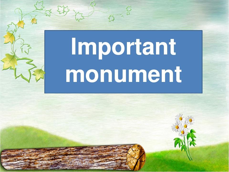 Important monument