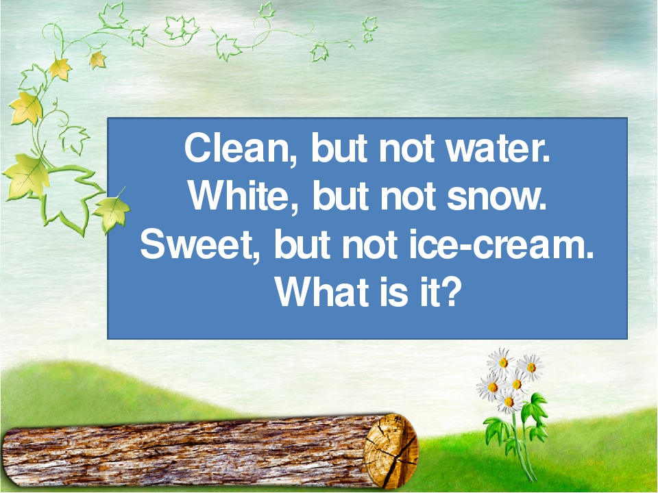 Clean, but not water. White, but not snow. Sweet, but not ice-cream. What is...
