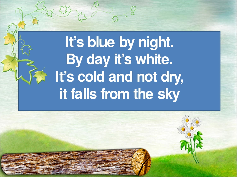 It's blue by night. By day it's white. It's cold and not dry, it falls from t...