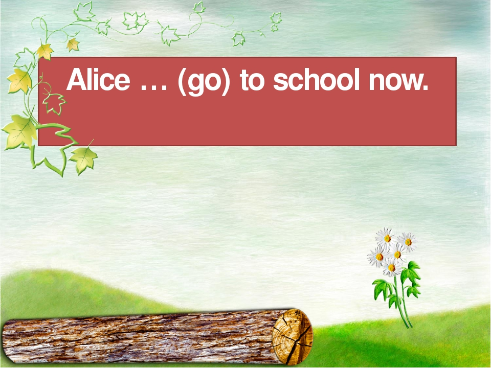 Alice … (go) to school now.