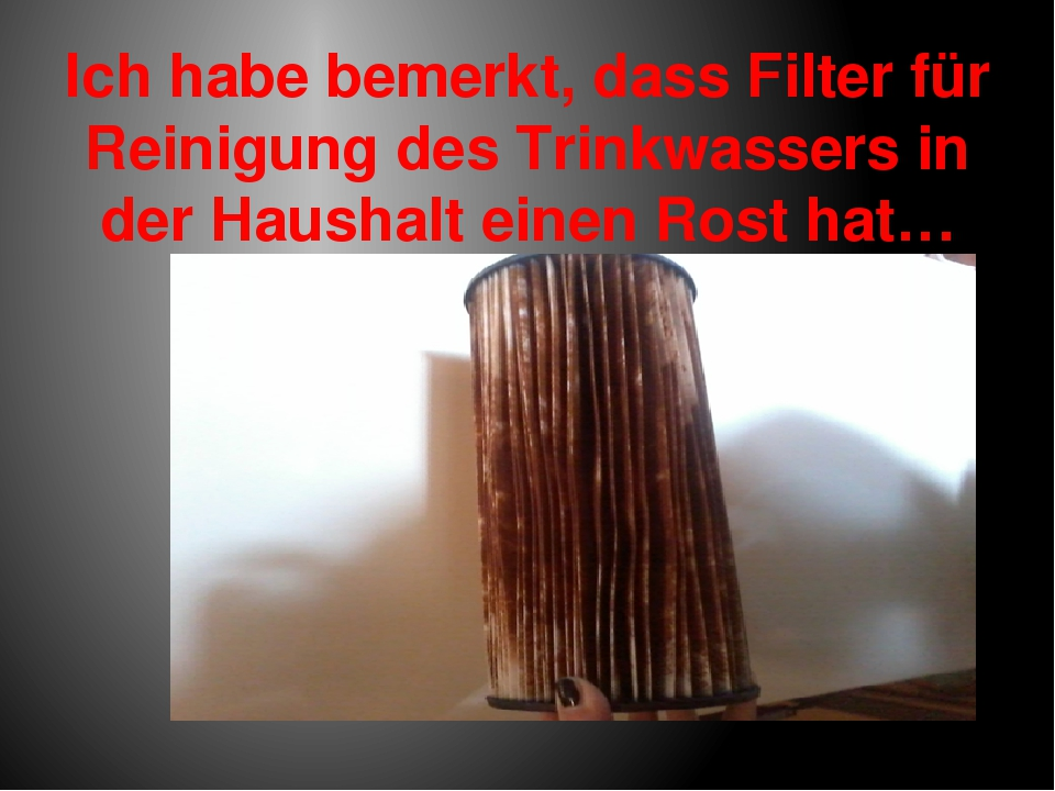 Ich habe bemerkt, dass Filter für Reinigung des Trinkwassers in der Haushalt...