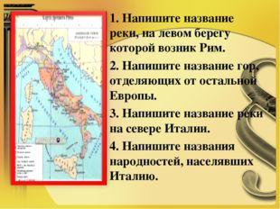 1. Напишите название реки, на левом берегу которой возник Рим. 2. Напишите на