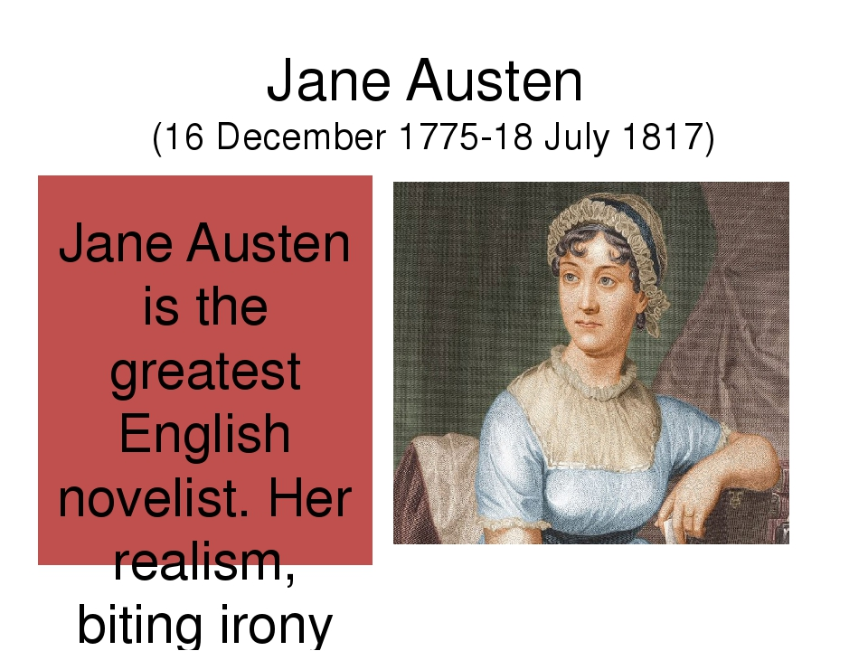 jane austens realism essay Jane austen's (1775-1817) distinctive literary style relies on a combination of parody, burlesque, irony, free indirect speech and a degree of realismshe uses parody and burlesque for comic effect and to critique the portrayal of women in 18th-century sentimental and gothic novels.