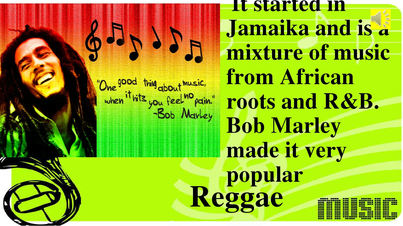 It started in Jamaika and is a mixture of music from African roots and R&B....